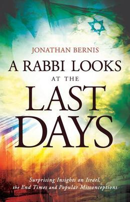 Rabbi Looks at the Last Days, A: Surprising Insights on Israel, the End Times and Popular Misconceptions