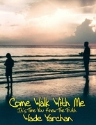 Come Walk With Me I Have So Much To Tell You