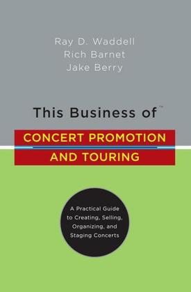This Business of Concert Promotion and Touring: A Practical Guide to Creating, Selling, Organizing, and Staging Concerts