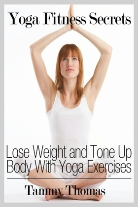 Yoga Fitness Secrets: Lose Weight and Tone Up Body With Yoga Exercises