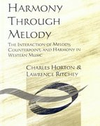 Workbook for Harmony Through Melody: The Interaction of Melody, Counterpoint, and Harmony in Western Music