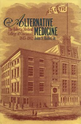 A Profile in Alternative Medicine: The Eclectic Medical College of Cincinnati, 1845-1942