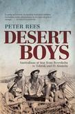 Desert Boys: Australians at war from Beersheba to Tobruk and El Alamein