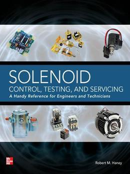 Solenoid Control, Testing, and Servicing : A Handy Reference for Engineers and Technicians