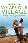 We Are One Village: The inspiring true story of an African community's impact on a young Australian girl