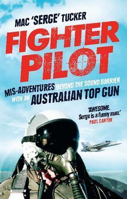 Fighter Pilot: Mis-Adventures beyond the sound barrier with an Australian Top Gun