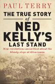 The True Story of Ned Kelly's Last Stand
