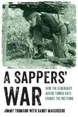 A Sappers' War: How the Legendary Aussie Tunnel Rats Fought the Vietcong