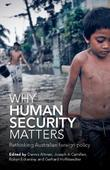Why Human Security Matters: Rethinking Australian foreign policy