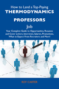 How to Land a Top-Paying Thermodynamics professors Job: Your Complete Guide to Opportunities, Resumes and Cover Letters, Interviews, Salaries, Promoti