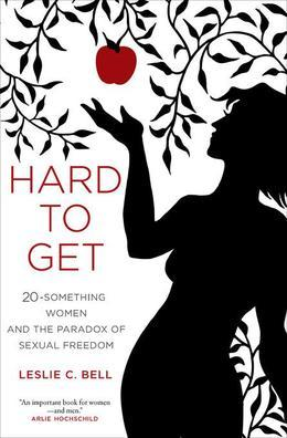 Hard to Get: Twenty-Something Women and the Paradox of Sexual Freedom