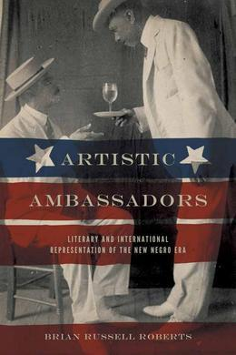 Artistic Ambassadors: Literary and International Representation of the New Negro Era