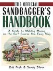 The Official Sandbaggers Handbook: A Guide to Making Money on the Golf Course the Easy Way