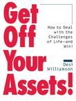 Get Off Your Assets!: How To Deal with the Challenges of Life - and Win!