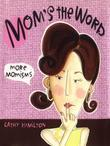 Mom's the Word: More Momisms