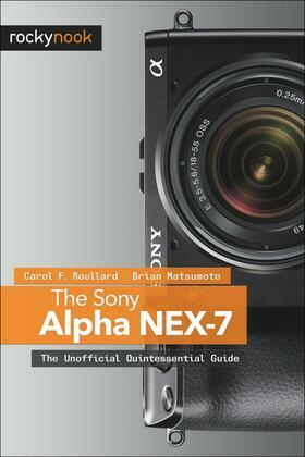 The Sony Alpha NEX-7: The Unofficial Quintessential Guide