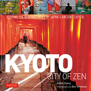 Kyoto: City of Zen: Visiting the Heritage Sites of Japan's Ancient Capital