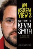 An Askew View 2: The Films of Kevin Smith - Revised and Updated Edition