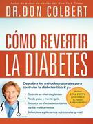 Como revertir la diabetes: Descubra los metodos naturales para controlar la diabetes tipo 2