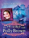 The Trouble With Polly Brown: The Polly Brown Trilogy, Book Two