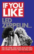 If You Like Led Zeppelin...: Here Are Over 200 Bands, Films, Records, and Other Oddities That You Will Love