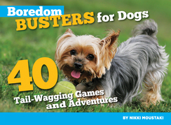 Boredom Busters for Dogs: 40 Tail-Wagging Games and Adventures