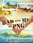 Dad and Me in PNG: My Life-Changing Adventure in Papua New Guinea