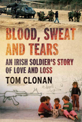 Blood, Sweat and Tears: An Irish Soldier's Story of Love and Loss