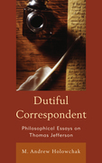 Dutiful Correspondent: Philosophical Essays on Thomas Jefferson