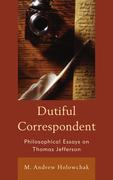 Dutiful Correspondent: Philosophical Essays on Thomas Jefferson