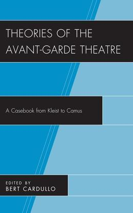 Theories of the Avant-Garde Theatre: A Casebook from Kleist to Camus