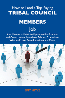 How to Land a Top-Paying Tribal council members Job: Your Complete Guide to Opportunities, Resumes and Cover Letters, Interviews, Salaries, Promotions
