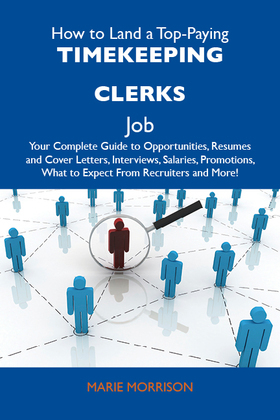 How to Land a Top-Paying Timekeeping clerks Job: Your Complete Guide to Opportunities, Resumes and Cover Letters, Interviews, Salaries, Promotions, Wh