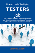 How to Land a Top-Paying Testers Job: Your Complete Guide to Opportunities, Resumes and Cover Letters, Interviews, Salaries, Promotions, What to Expec
