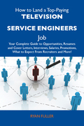 How to Land a Top-Paying Television service engineers Job: Your Complete Guide to Opportunities, Resumes and Cover Letters, Interviews, Salaries, Prom