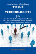 How to Land a Top-Paying Tissue technologists Job: Your Complete Guide to Opportunities, Resumes and Cover Letters, Interviews, Salaries, Promotions,