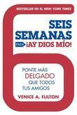 Seis Semanas Para !Ay Dios Mio!: Ponte Mas Delgado Que Todos Tus Amigos