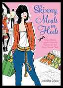 Skinny Meals in Heels: Prep-Ahead, Figure-Friendly Dishes for the Busy Home Chef