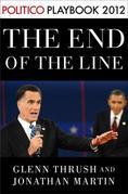 The End of the Line: Romney vs. Obama: the 34 days that decided the election: Playbook 2012 (POLITICO Inside Election 2012)