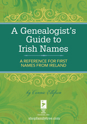 A Genealogist's Guide to Irish Names: A Reference for First Names from Ireland