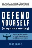 DEFEND YOURSELF: (No Experience Necessary) Seven Basic Steps to Self-Protection and Empowerment