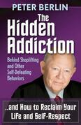 The Hidden Addiction: Behind Shoplifting and Other Self-Defeating Behaviors