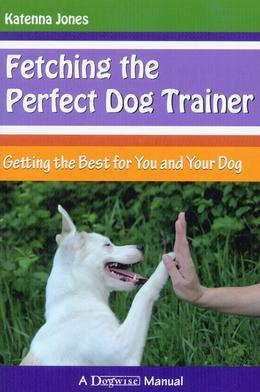 Fetching the Perfect Dog Trainer: Getting the Best for You and Your Dog