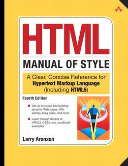 HTML Manual of Style: A Clear, Concise Reference for Hypertext Markup Language (including HTML5), 4/e