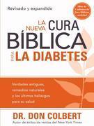 La Nueva Cura Biblica Para la Diabetes: Verdades antiguas, remedios naturales y los ultimos hallazgos para su salud