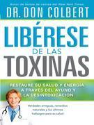Liberese de las Toxinas: Restaure su salud y energia a traves del ayuno y la desintoxicacion