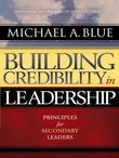 Building Credibility In Leadership: Principles for Secondary Leaders