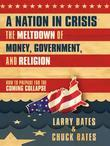 A Nation in Crisis--The Meltdown of Money, Government and Religion: How to Prepare for the Coming Collapse