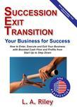 Succession Exit Transition, Your Business for Success - (SET) Your Business for Success - How to Enter, Execute and Exit Your Business with Boosted Ca