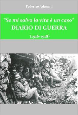 Se mi salvo la vita è un caso. Diario di guerra (1916-1918)